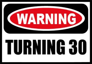 Warning Turning 30